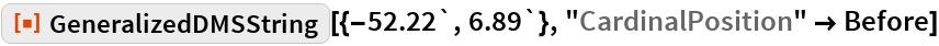 "ResourceFunction[""GeneralizedDMSString""][{-52.22`, 6.89`}, ""CardinalPosition"" -> Before]"