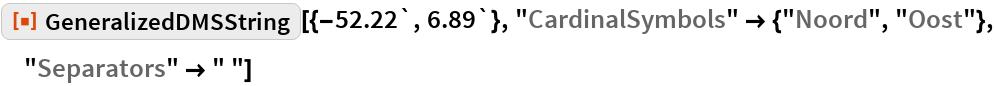"ResourceFunction[""GeneralizedDMSString""][{-52.22`, 6.89`}, ""CardinalSymbols"" -> {""Noord"", ""Oost""}, ""Separators"" -> "" ""]"