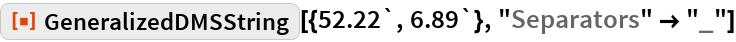 "ResourceFunction[""GeneralizedDMSString""][{52.22`, 6.89`}, ""Separators"" -> ""_""]"