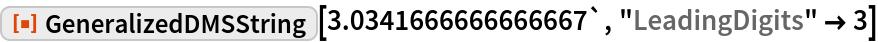 "ResourceFunction[""GeneralizedDMSString""][3.0341666666666667`, ""LeadingDigits"" -> 3]"