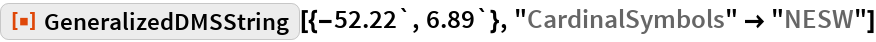 "ResourceFunction[""GeneralizedDMSString""][{-52.22`, 6.89`}, ""CardinalSymbols"" -> ""NESW""]"