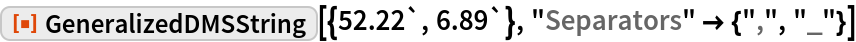 "ResourceFunction[""GeneralizedDMSString""][{52.22`, 6.89`}, ""Separators"" -> {"","", ""_""}]"