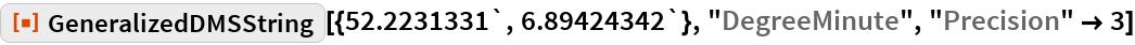 "ResourceFunction[  ""GeneralizedDMSString""][{52.2231331`, 6.89424342`}, ""DegreeMinute"", ""Precision"" -> 3]"