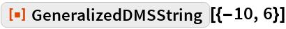"""ResourceFunction[""""GeneralizedDMSString""""][{-10, 6}]"""