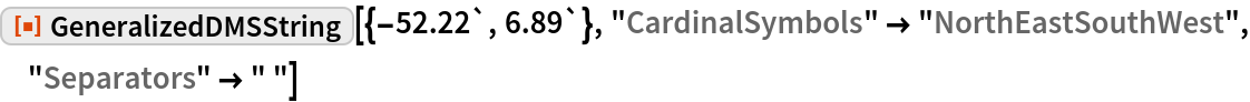 "ResourceFunction[""GeneralizedDMSString""][{-52.22`, 6.89`}, ""CardinalSymbols"" -> ""NorthEastSouthWest"", ""Separators"" -> "" ""]"