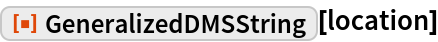 """ResourceFunction[""""GeneralizedDMSString""""][location]"""