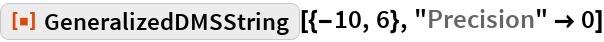 """ResourceFunction[""""GeneralizedDMSString""""][{-10, 6}, """"Precision"""" -> 0]"""
