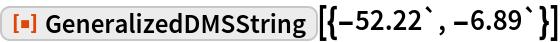 """ResourceFunction[""""GeneralizedDMSString""""][{-52.22`, -6.89`}]"""