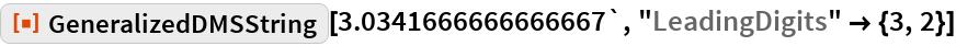 "ResourceFunction[""GeneralizedDMSString""][3.0341666666666667`, ""LeadingDigits"" -> {3, 2}]"