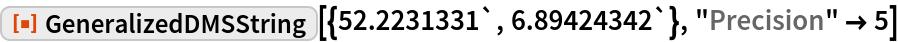 """ResourceFunction[""""GeneralizedDMSString""""][{52.2231331`, 6.89424342`}, """"Precision"""" -> 5]"""