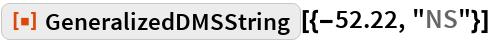 """ResourceFunction[""""GeneralizedDMSString""""][{-52.22, """"NS""""}]"""