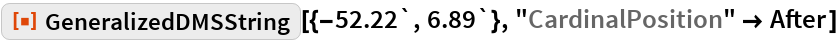 "ResourceFunction[""GeneralizedDMSString""][{-52.22`, 6.89`}, ""CardinalPosition"" -> After]"
