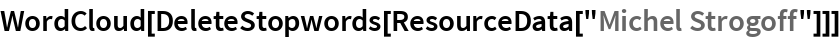 """WordCloud[DeleteStopwords[ResourceData[""""Michel Strogoff""""]]]"""
