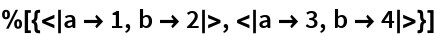 %[{<|a -> 1, b -> 2|>, <|a -> 3, b -> 4|>}]