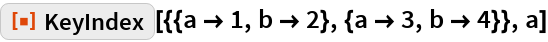 "ResourceFunction[""KeyIndex""][{{a -> 1, b -> 2}, {a -> 3, b -> 4}}, a]"