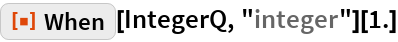 "ResourceFunction[""When""][IntegerQ, ""integer""][1.]"