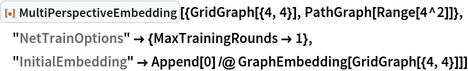 "ResourceFunction[  ""MultiPerspectiveEmbedding""][{GridGraph[{4, 4}], PathGraph[Range[4^2]]}, ""NetTrainOptions"" -> {MaxTrainingRounds -> 1}, ""InitialEmbedding"" -> Append[0] /@ GraphEmbedding[GridGraph[{4, 4}]]]"