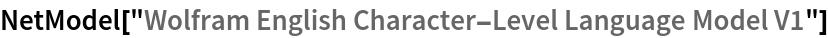 """NetModel[""""Wolfram English Character-Level Language Model V1""""]"""