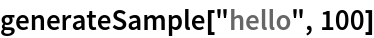 "generateSample[""hello"", 100]"