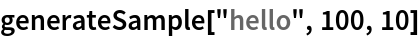 "generateSample[""hello"", 100, 10]"