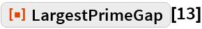 """ResourceFunction[""""LargestPrimeGap""""][13]"""