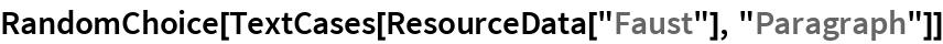 "RandomChoice[TextCases[ResourceData[""Faust""], ""Paragraph""]]"