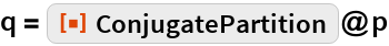 "q = ResourceFunction[""ConjugatePartition""]@p"