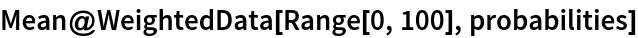 Mean@WeightedData[Range[0, 100], probabilities]