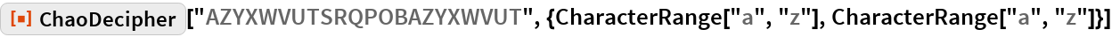 "ResourceFunction[  ""ChaoDecipher""][""AZYXWVUTSRQPOBAZYXWVUT"", {CharacterRange[""a"", ""z""], CharacterRange[""a"", ""z""]}]"