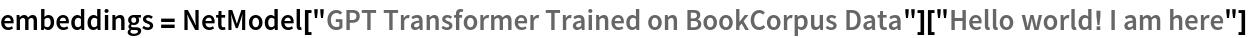 "embeddings = NetModel[""GPT Transformer Trained on BookCorpus Data""][   ""Hello world! I am here""]"