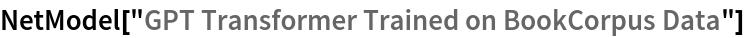 "NetModel[""GPT Transformer Trained on BookCorpus Data""]"