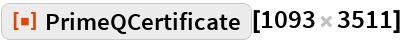 "ResourceFunction[""PrimeQCertificate""][1093 3511]"