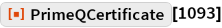 "ResourceFunction[""PrimeQCertificate""][1093]"