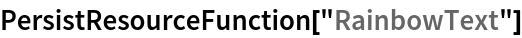 "PersistResourceFunction[""RainbowText""]"