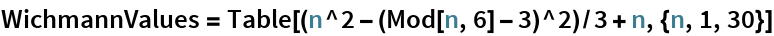WichmannValues = Table[(n^2 - (Mod[n, 6] - 3)^2)/3 + n, {n, 1, 30}]