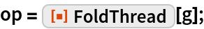 "op = ResourceFunction[""FoldThread""][g];"