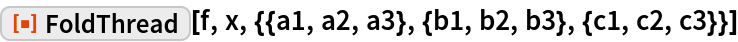 """ResourceFunction[  """"FoldThread""""][f, x, {{a1, a2, a3}, {b1, b2, b3}, {c1, c2, c3}}]"""
