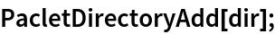 PacletDirectoryAdd[dir];