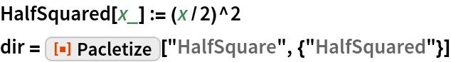 "HalfSquared[x_] := (x/2)^2 dir = ResourceFunction[""Pacletize""][""HalfSquare"", {""HalfSquared""}]"