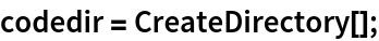 codedir = CreateDirectory[];