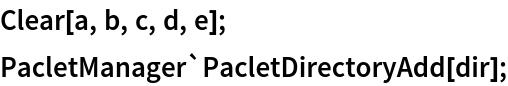 Clear[a, b, c, d, e]; PacletManager`PacletDirectoryAdd[dir];