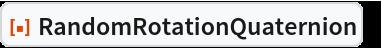 "ResourceFunction[""RandomRotationQuaternion""][]"