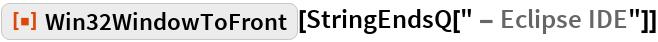"""ResourceFunction[""""Win32WindowToFront""""][StringEndsQ["""" - Eclipse IDE""""]]"""