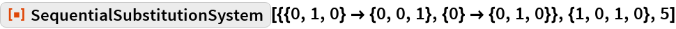 "ResourceFunction[  ""SequentialSubstitutionSystem""][{{0, 1, 0} -> {0, 0, 1}, {0} -> {0, 1, 0}}, {1, 0, 1, 0}, 5]"