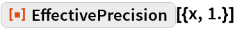 "ResourceFunction[""EffectivePrecision""][{x, 1.}]"