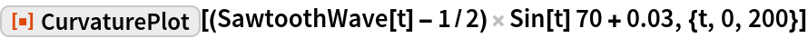 "ResourceFunction[  ""CurvaturePlot""][(SawtoothWave[t] - 1/2) Sin[t] 70 + 0.03, {t, 0, 200}]"