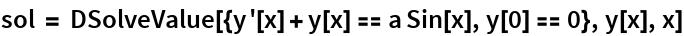 sol = DSolveValue[{y'[x] + y[x] == a Sin[x], y[0] == 0}, y[x], x]
