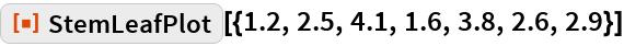"""ResourceFunction[""""StemLeafPlot""""][{1.2, 2.5, 4.1, 1.6, 3.8, 2.6, 2.9}]"""