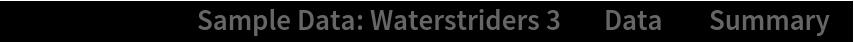 "ResourceData[\!\(\* TagBox[""\""\<Sample Data: Waterstriders 3\>\"""", #& , BoxID -> ""ResourceTag-Sample Data: Waterstriders 3-Input"", AutoDelete->True]\), ""Data""][""Summary""]"