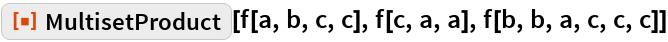 "ResourceFunction[""MultisetProduct""][f[a, b, c, c], f[c, a, a], f[b, b, a, c, c, c]]"